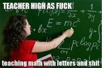 teacher high as fuck.jpeg